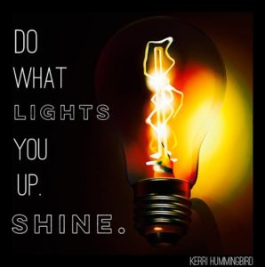 Do What Lights You Up And SHINE!