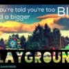 You Just Need A Bigger Playground