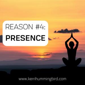 Reason #4: Presence